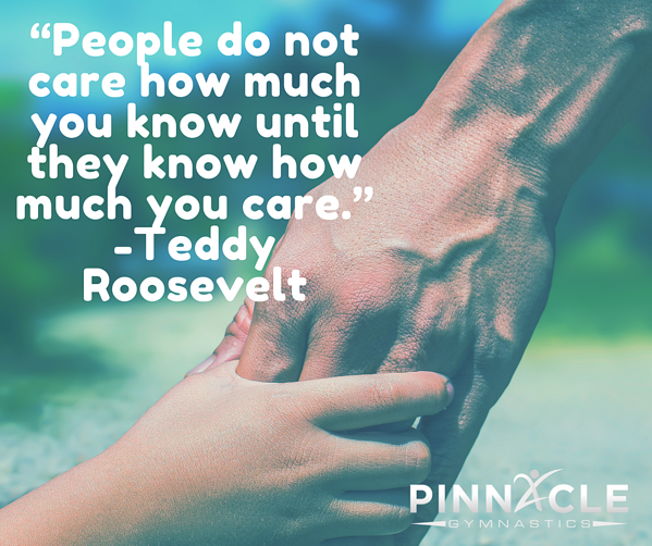 """People do not care how much you know until they know how much you care."" -Teddy Roosevelt"
