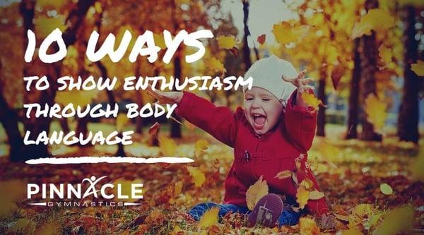 10 ways to show enthusiasm through body language