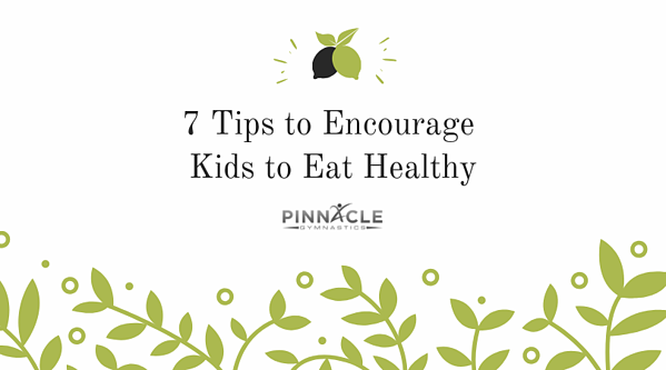 7 Tips to Encourage Kids to Eat Healthy
