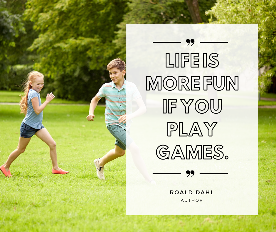 Life is more fun if you play games.