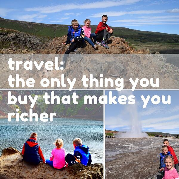 travel_ the only thing you buy that makes you richer