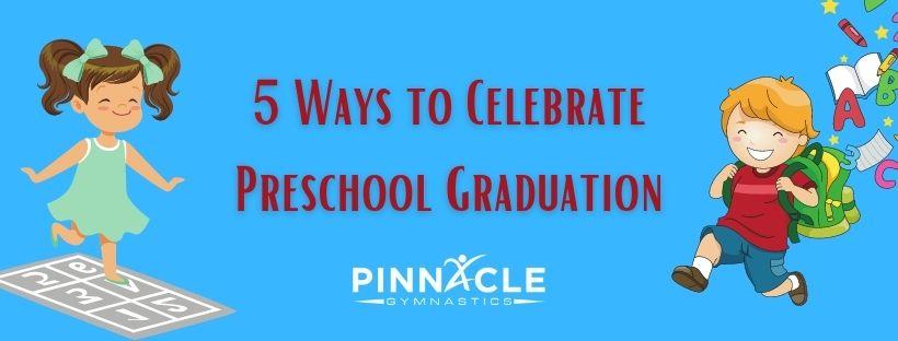 ways to celebrate preschool graduation